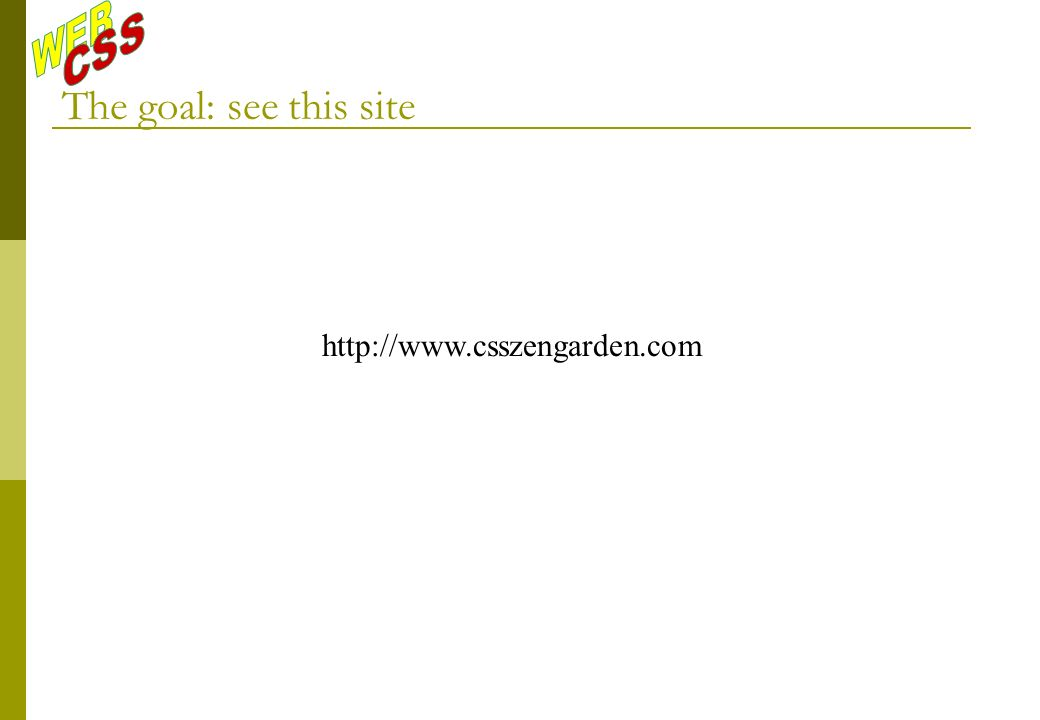 The goal: see this site http://www.csszengarden.com