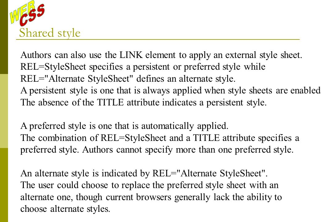 Shared style Authors can also use the LINK element to apply an external style sheet.