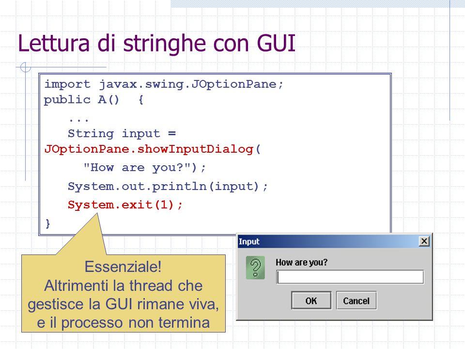 Lettura di stringhe con GUI import javax.swing.JOptionPane; public A() {...