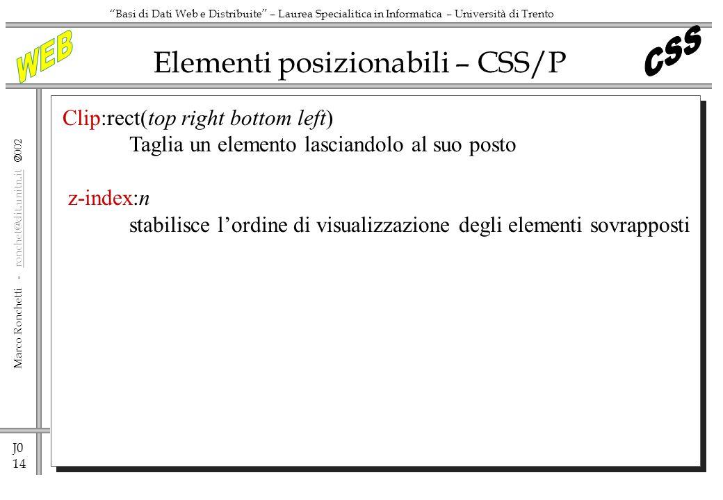 J0 14 Marco Ronchetti - ronchet@dit.unitn.it ronchet@dit.unitn.it Basi di Dati Web e Distribuite – Laurea Specialitica in Informatica – Università di