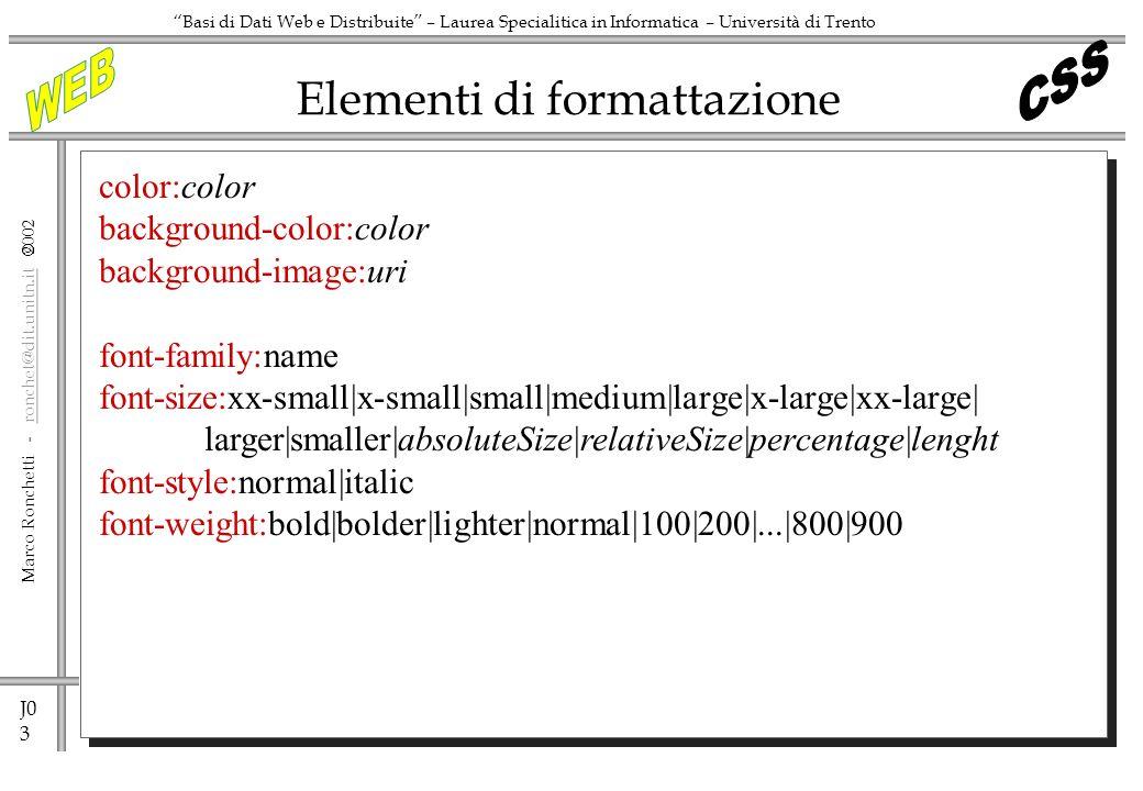 J0 3 Marco Ronchetti - ronchet@dit.unitn.it ronchet@dit.unitn.it Basi di Dati Web e Distribuite – Laurea Specialitica in Informatica – Università di T
