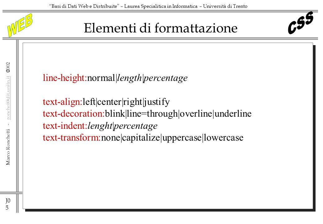 J0 5 Marco Ronchetti - ronchet@dit.unitn.it ronchet@dit.unitn.it Basi di Dati Web e Distribuite – Laurea Specialitica in Informatica – Università di T