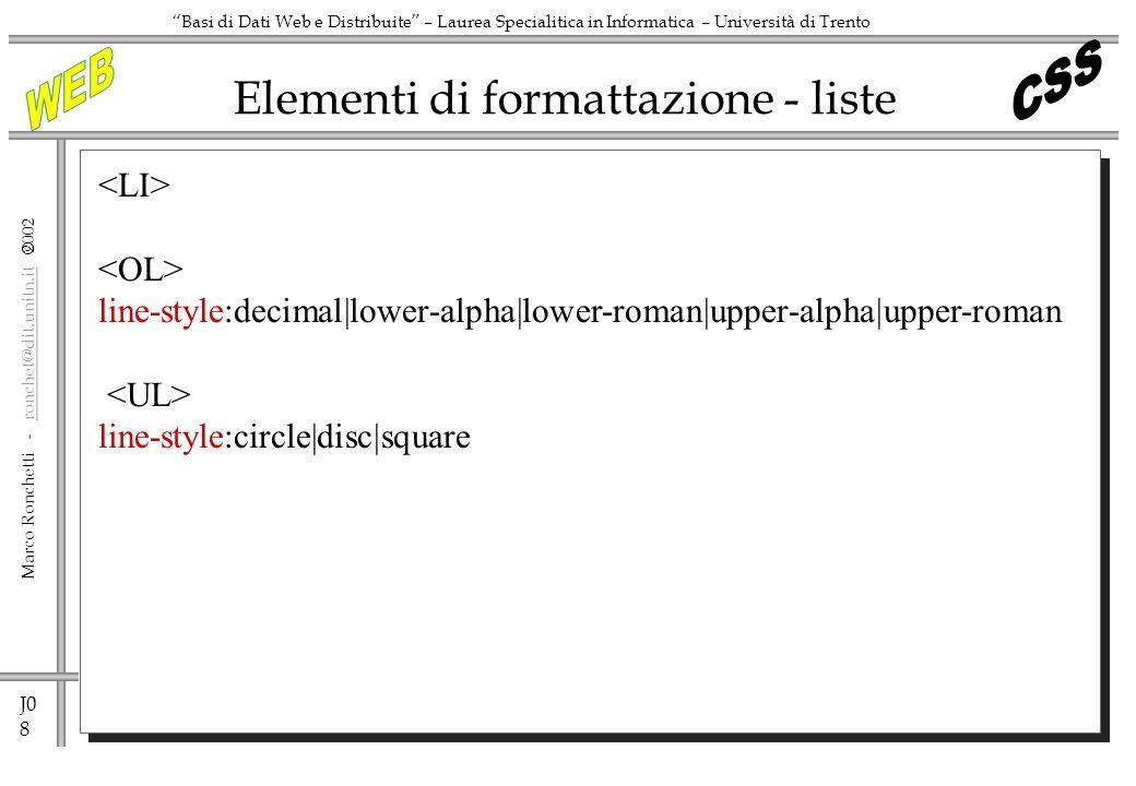 J0 8 Marco Ronchetti - ronchet@dit.unitn.it ronchet@dit.unitn.it Basi di Dati Web e Distribuite – Laurea Specialitica in Informatica – Università di T