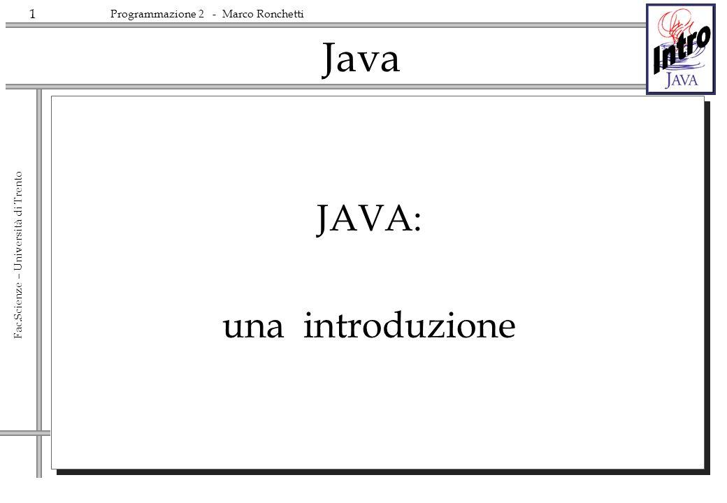12 Fac.Scienze – Università di Trento Programmazione 2 - Marco Ronchetti Storia di Java Inizio anni 90: Java nasce come Oak target: intelligent consumer electronics.