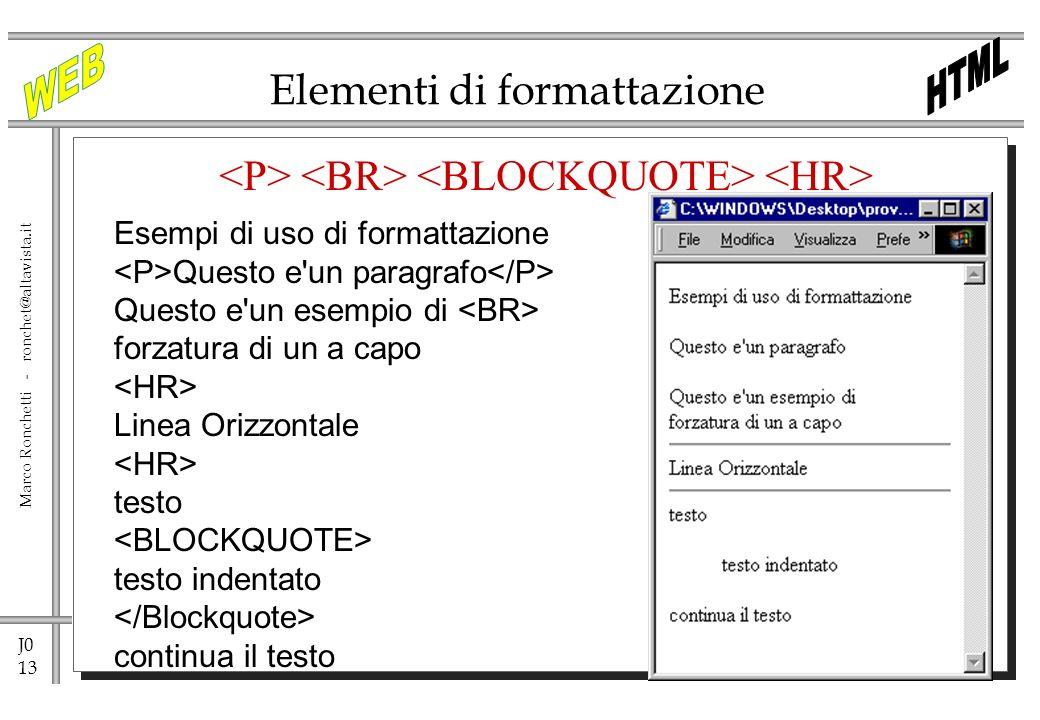 J0 13 Marco Ronchetti - ronchet@altavista.it Elementi di formattazione Esempi di uso di formattazione Questo e'un paragrafo Questo e'un esempio di for