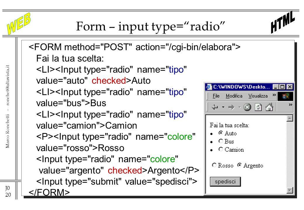J0 20 Marco Ronchetti - ronchet@altavista.it Form – input type=radio Fai la tua scelta: <Input type=