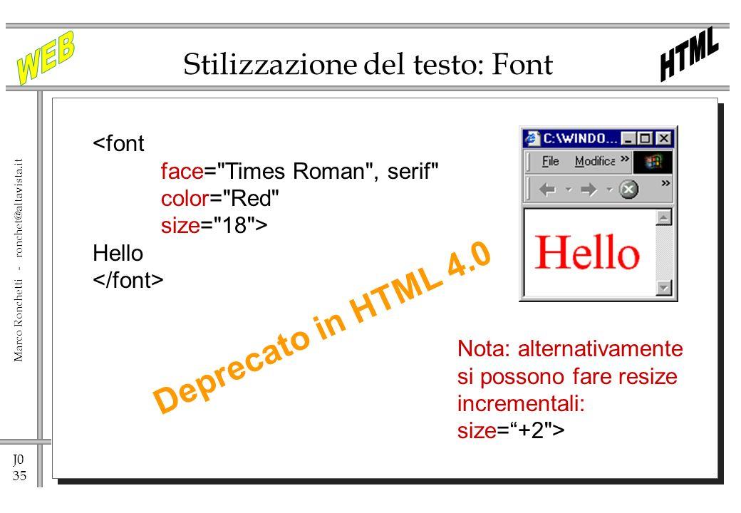 J0 35 Marco Ronchetti - ronchet@altavista.it Stilizzazione del testo: Font <font face=