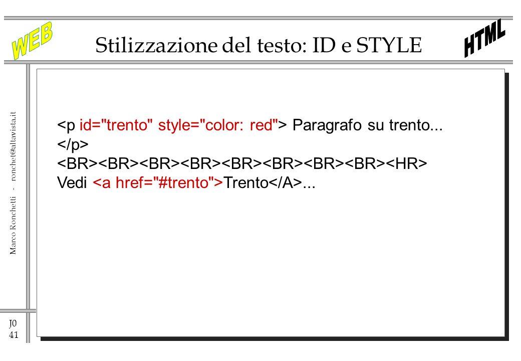 J0 41 Marco Ronchetti - ronchet@altavista.it Stilizzazione del testo: ID e STYLE Paragrafo su trento... Vedi Trento...