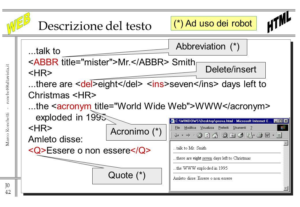 J0 42 Marco Ronchetti - ronchet@altavista.it Descrizione del testo...talk to Mr. Smith...there are eight seven days left to Christmas...the WWW explod
