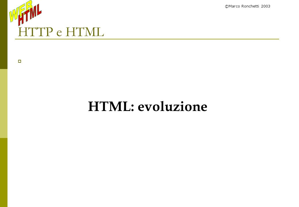 ©Marco Ronchetti 2003 Tipologie di frase Carattere normale emphasized strong code a=1 b=2 variable sample citazione