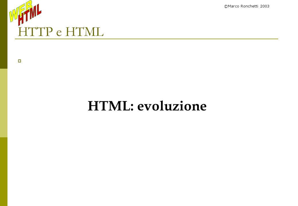 ©Marco Ronchetti 2003 HTTP e HTML HTML: evoluzione