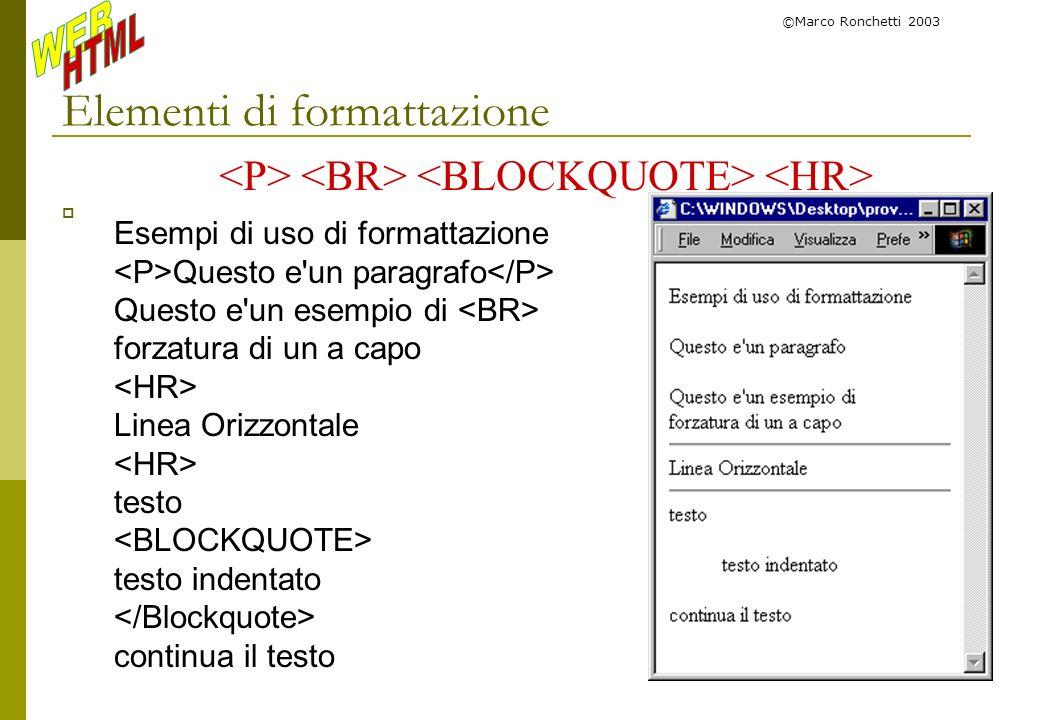 ©Marco Ronchetti 2003 Elementi di formattazione Esempi di uso di formattazione Questo e'un paragrafo Questo e'un esempio di forzatura di un a capo Lin