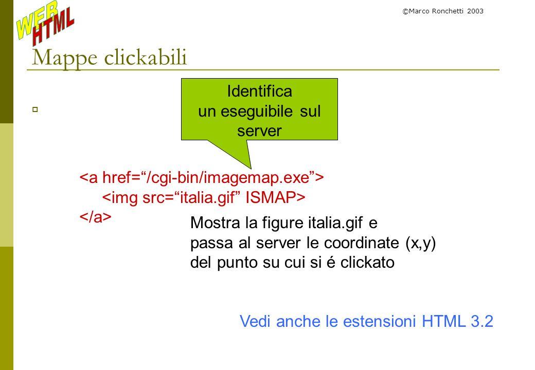 ©Marco Ronchetti 2003 Mappe clickabili Identifica un eseguibile sul server Vedi anche le estensioni HTML 3.2 Mostra la figure italia.gif e passa al se