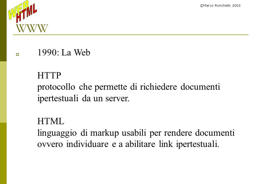 ©Marco Ronchetti 2003 HTML 2.0 Linguaggio basato su elementi di descrizione di caratteristiche (tag) e testo: la caratteristica viene applicata a tutto il testo compreso tra tag aperta e tag chiusa testo