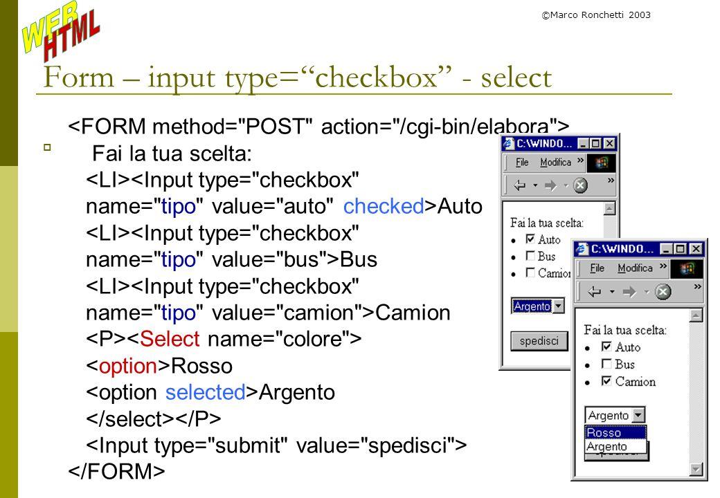 ©Marco Ronchetti 2003 Form – input type=checkbox - select Fai la tua scelta: <Input type=