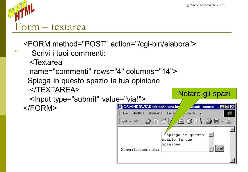 ©Marco Ronchetti 2003 Form – textarea Scrivi i tuoi commenti: <Textarea name=