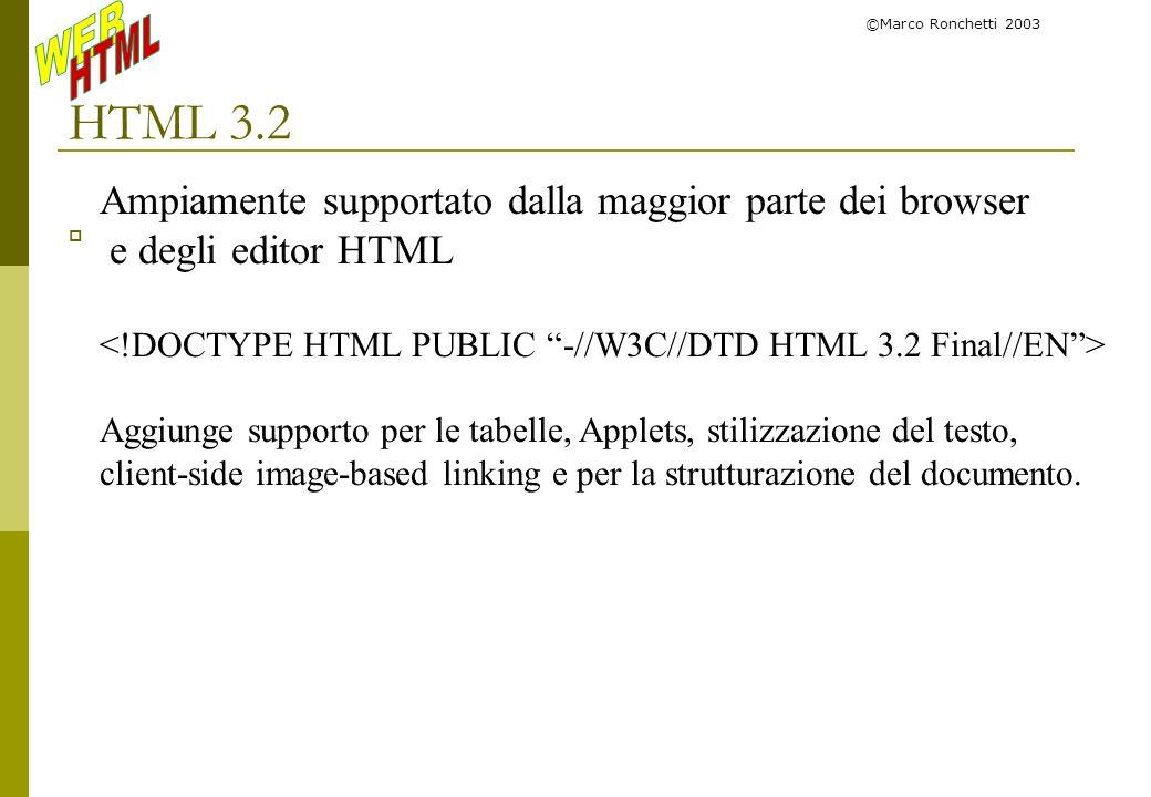©Marco Ronchetti 2003 HTML 3.2 Ampiamente supportato dalla maggior parte dei browser e degli editor HTML Aggiunge supporto per le tabelle, Applets, st