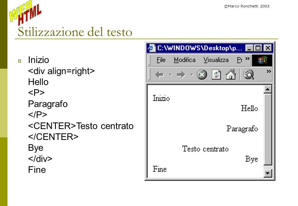 ©Marco Ronchetti 2003 Stilizzazione del testo Inizio Hello Paragrafo Testo centrato Bye Fine