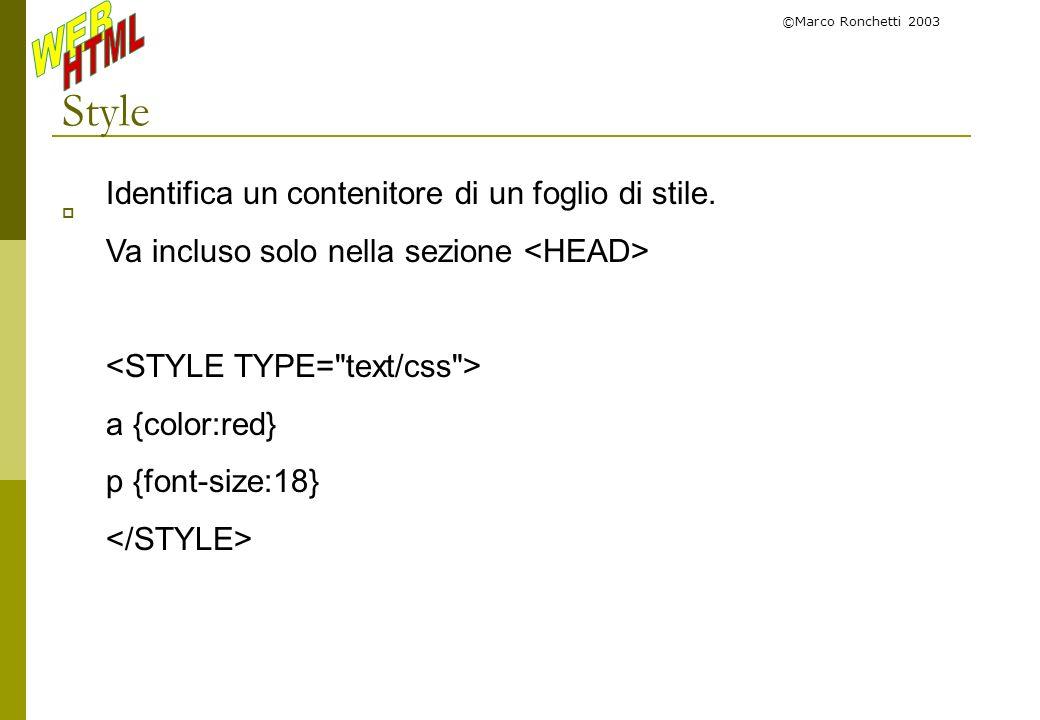 ©Marco Ronchetti 2003 Style Identifica un contenitore di un foglio di stile. Va incluso solo nella sezione a {color:red} p {font-size:18}