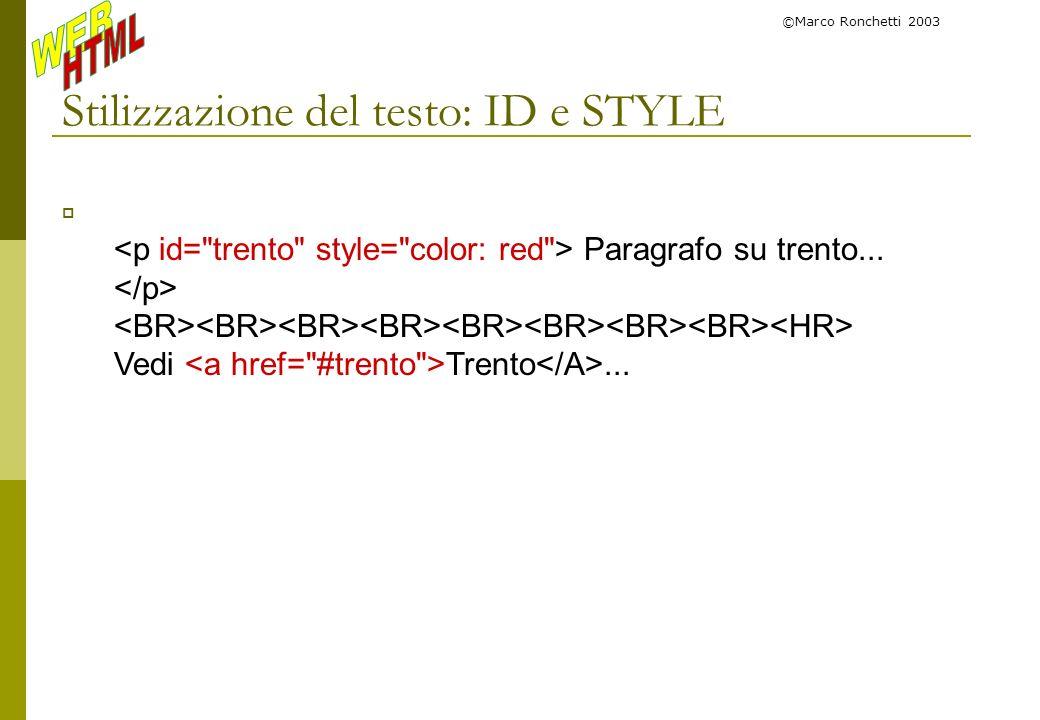 ©Marco Ronchetti 2003 Stilizzazione del testo: ID e STYLE Paragrafo su trento... Vedi Trento...