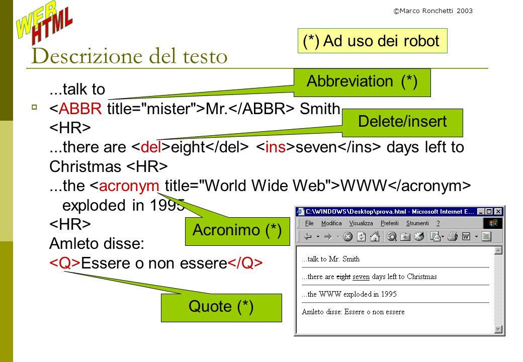 ©Marco Ronchetti 2003 Descrizione del testo...talk to Mr. Smith...there are eight seven days left to Christmas...the WWW exploded in 1995 Amleto disse