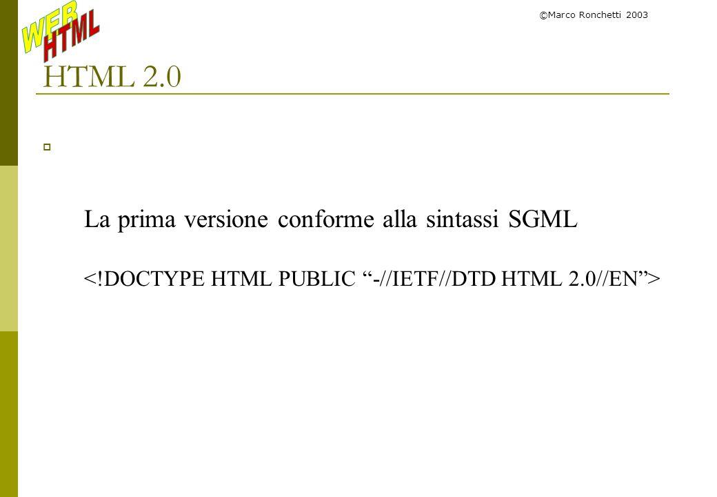 ©Marco Ronchetti 2003 Struttura di un documento HTML Titolo della pagina Corpo della pagina, visualizzato dal browser Nota: lHTML non è case sensitive