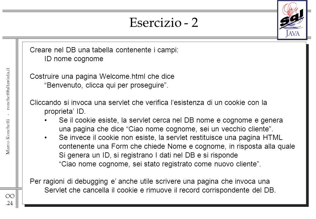 OO.24 Marco Ronchetti - ronchet@altavista.it Esercizio - 2 Creare nel DB una tabella contenente i campi: ID nome cognome Costruire una pagina Welcome.html che dice Benvenuto, clicca qui per proseguire.