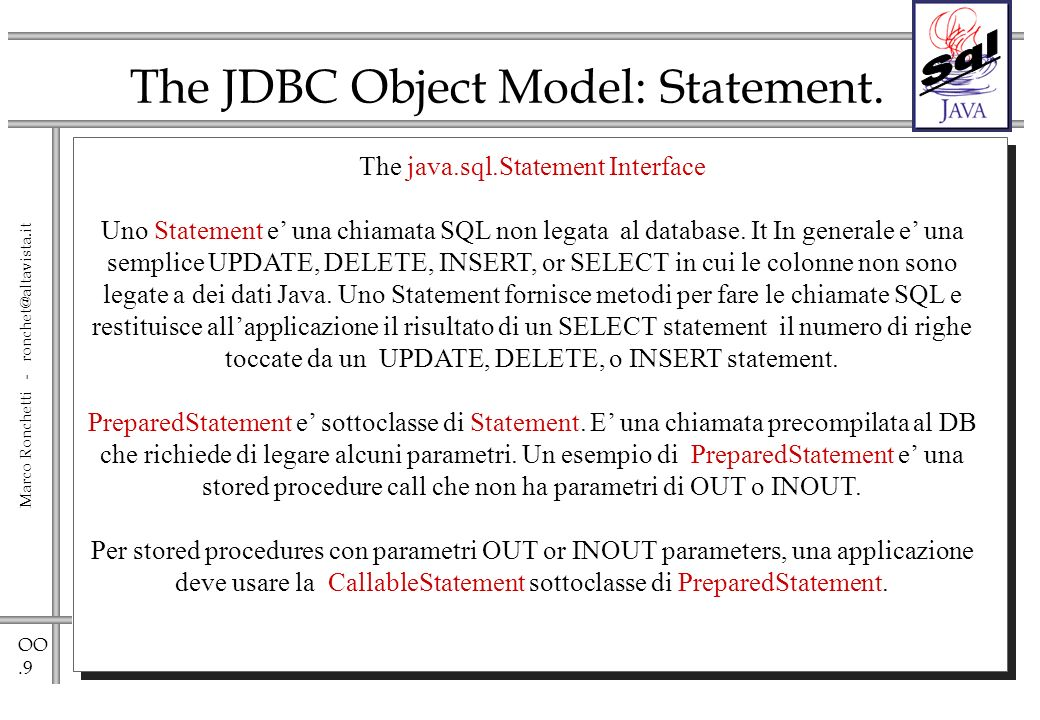 OO.9 Marco Ronchetti - ronchet@altavista.it The JDBC Object Model: Statement.