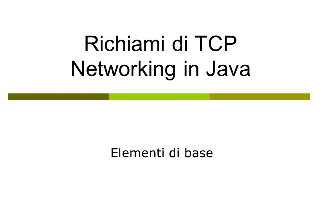 Richiami di TCP Networking in Java Elementi di base