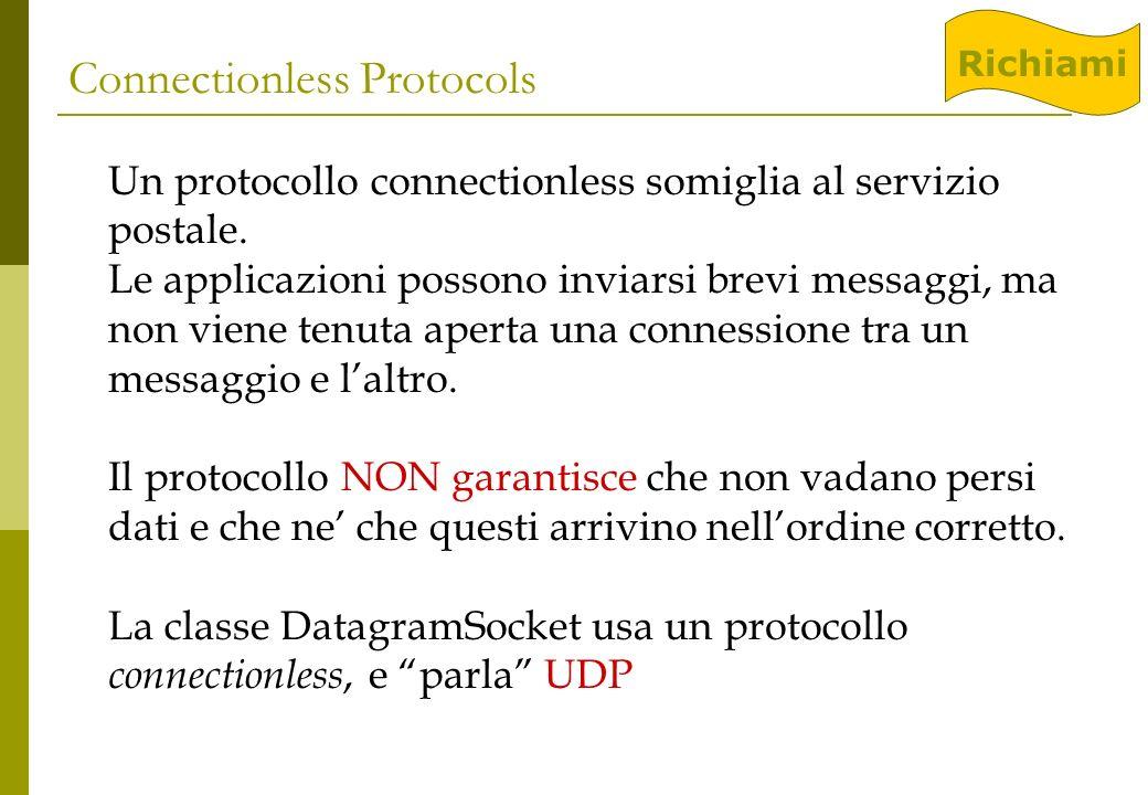 Connectionless Protocols Un protocollo connectionless somiglia al servizio postale. Le applicazioni possono inviarsi brevi messaggi, ma non viene tenu