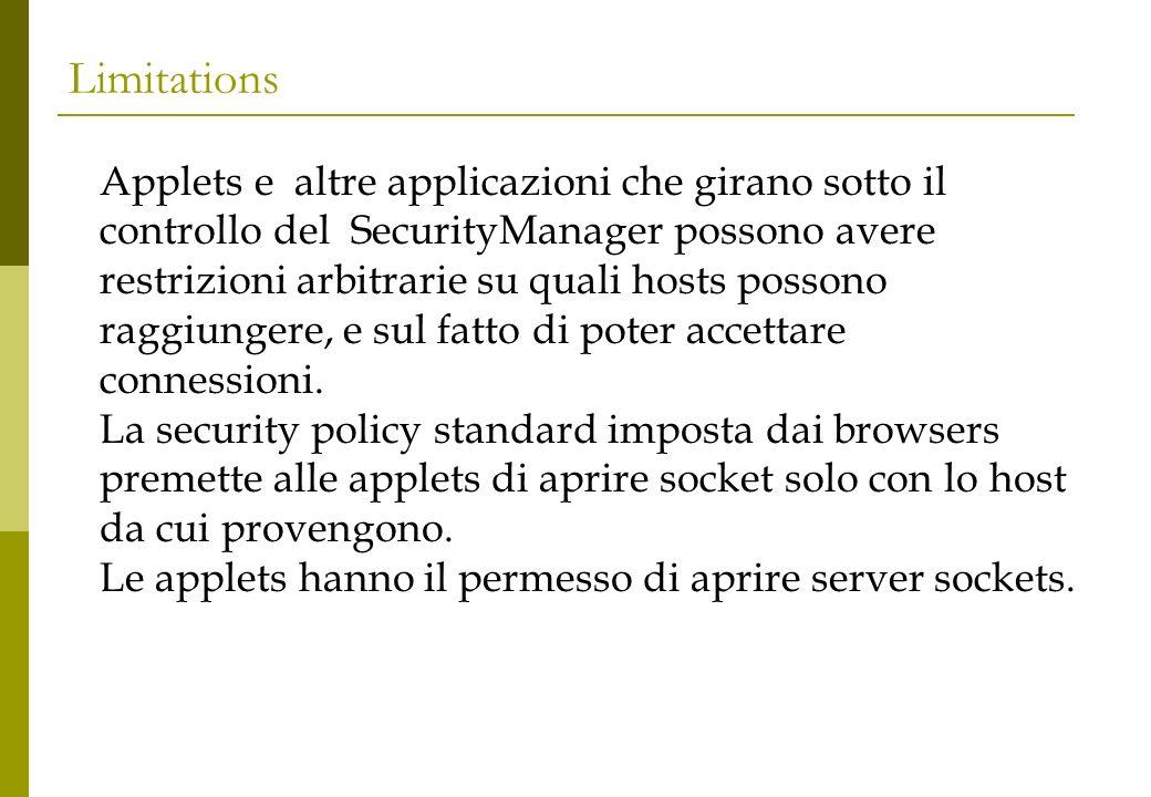 Limitations Applets e altre applicazioni che girano sotto il controllo del SecurityManager possono avere restrizioni arbitrarie su quali hosts possono