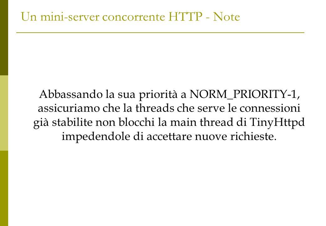 Un mini-server concorrente HTTP - Note Abbassando la sua priorità a NORM_PRIORITY-1, assicuriamo che la threads che serve le connessioni già stabilite non blocchi la main thread di TinyHttpd impedendole di accettare nuove richieste.