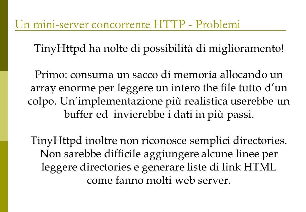 Un mini-server concorrente HTTP - Problemi TinyHttpd ha nolte di possibilità di miglioramento! Primo: consuma un sacco di memoria allocando un array e
