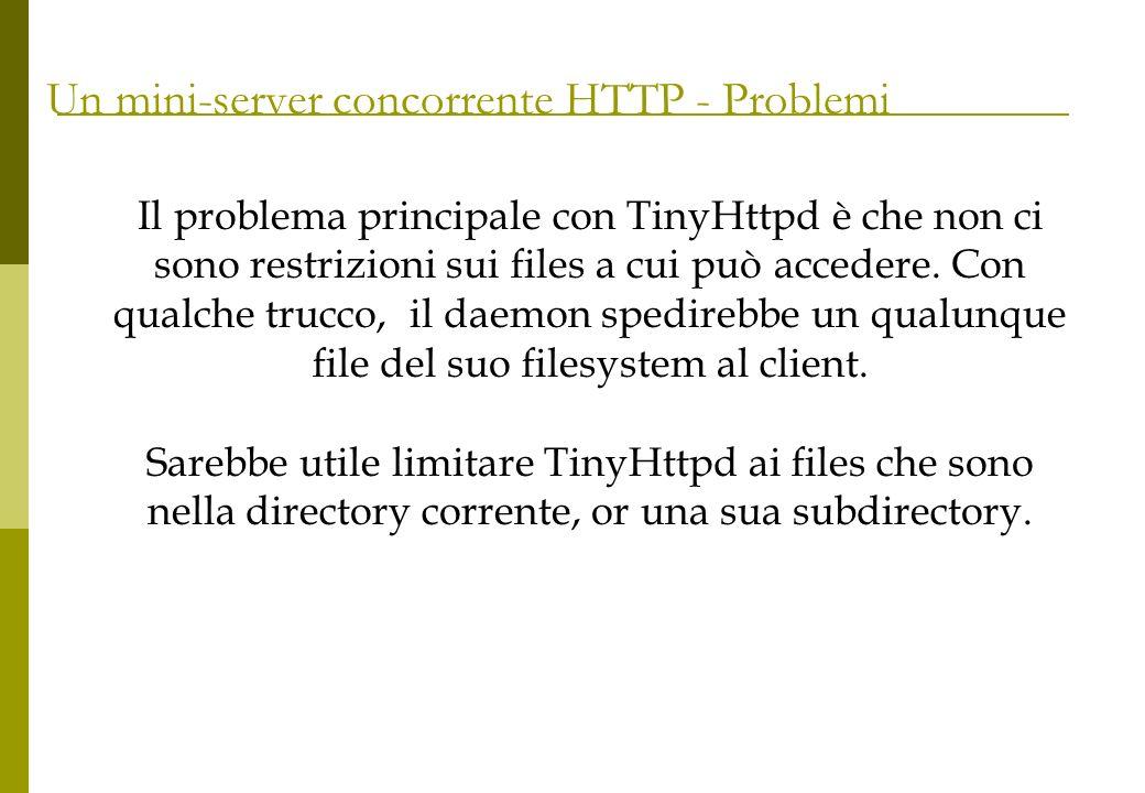Un mini-server concorrente HTTP - Problemi Il problema principale con TinyHttpd è che non ci sono restrizioni sui files a cui può accedere. Con qualch