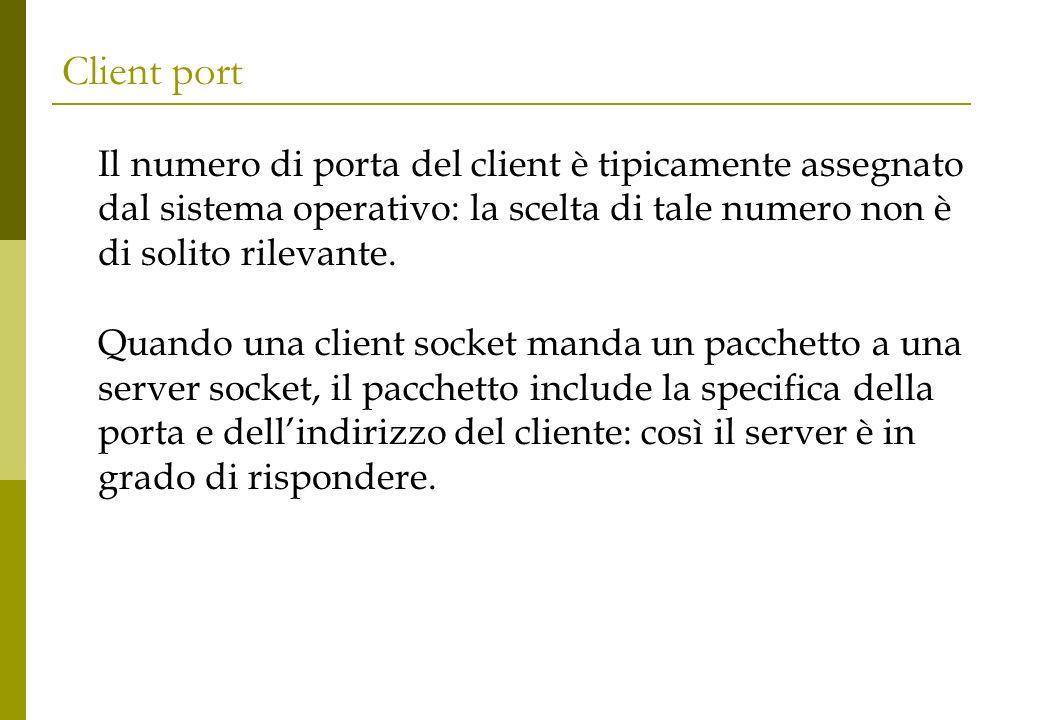 Client port Il numero di porta del client è tipicamente assegnato dal sistema operativo: la scelta di tale numero non è di solito rilevante. Quando un