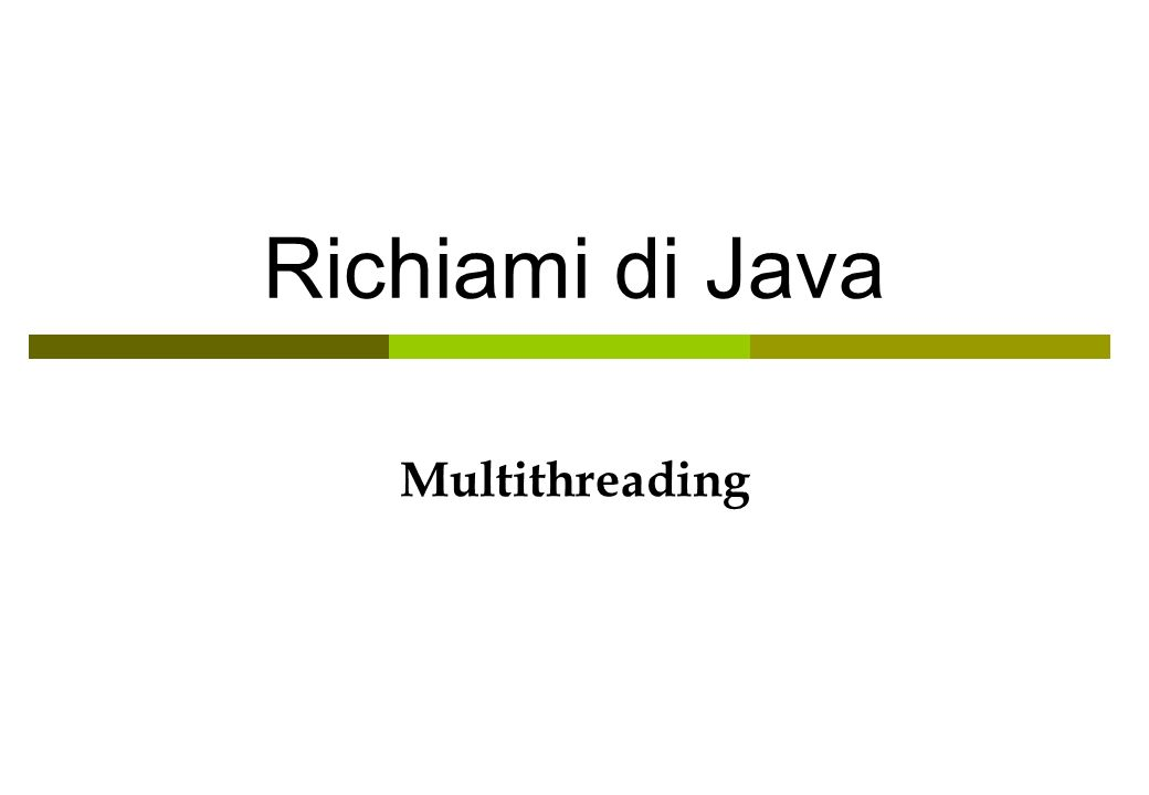 Richiami di Java Multithreading