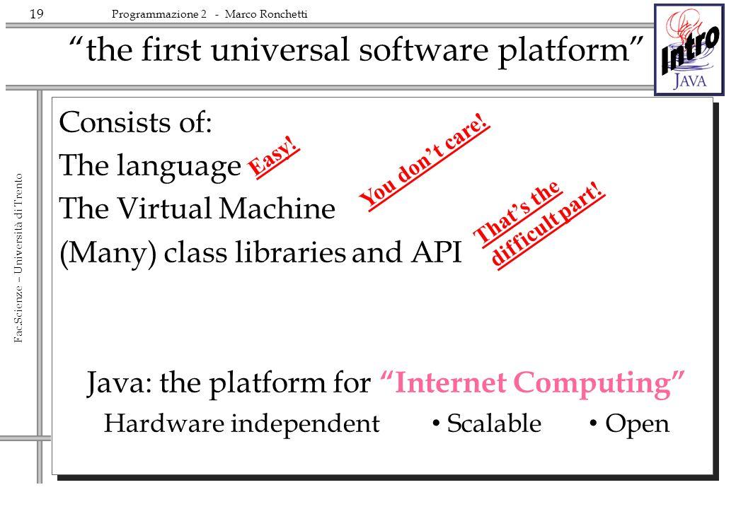 19 Fac.Scienze – Università di Trento Programmazione 2 - Marco Ronchetti the first universal software platform Consists of: The language The Virtual M