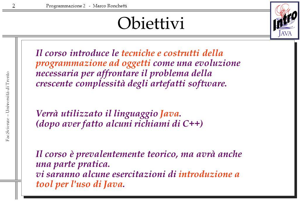 33 Fac.Scienze – Università di Trento Programmazione 2 - Marco Ronchetti The Tutorials and examples http://java.sun.com/docs/books/tutorial/?frontpage-spotlight