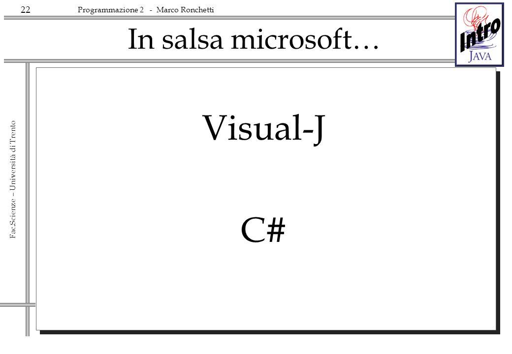 22 Fac.Scienze – Università di Trento Programmazione 2 - Marco Ronchetti In salsa microsoft… Visual-J C#