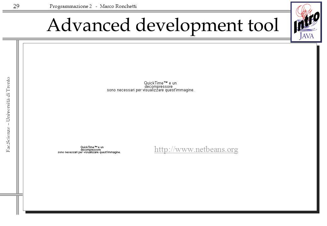 29 Fac.Scienze – Università di Trento Programmazione 2 - Marco Ronchetti Advanced development tool http://www.netbeans.org