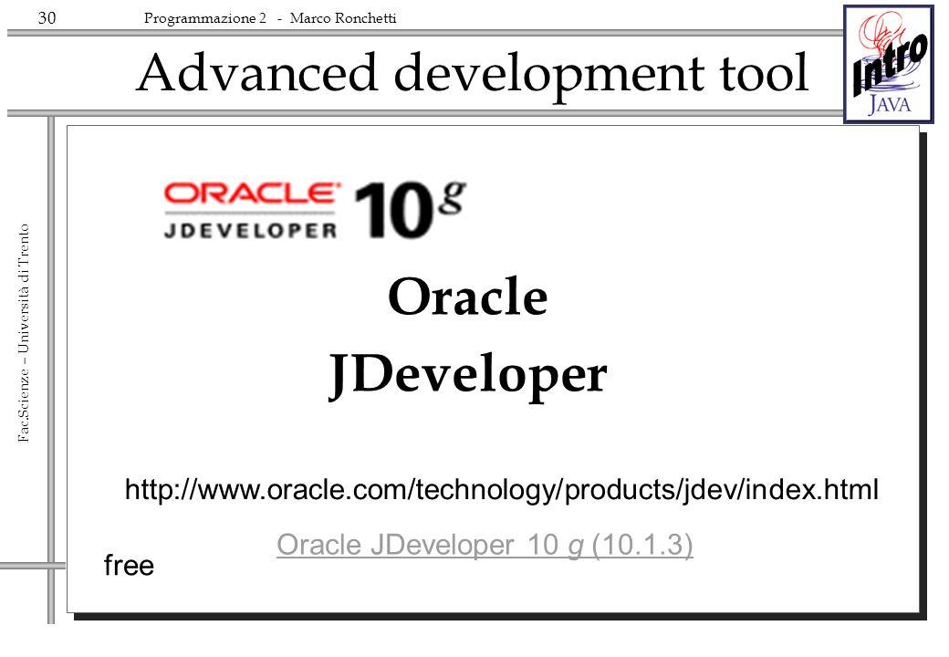 30 Fac.Scienze – Università di Trento Programmazione 2 - Marco Ronchetti Advanced development tool Oracle JDeveloper free http://www.oracle.com/techno