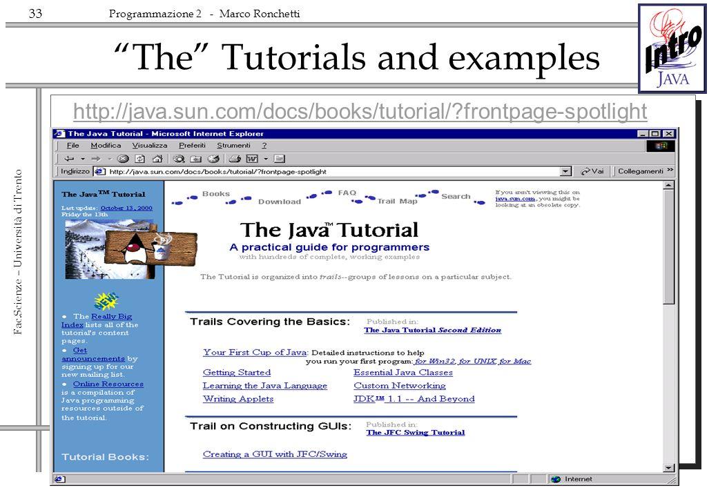 33 Fac.Scienze – Università di Trento Programmazione 2 - Marco Ronchetti The Tutorials and examples http://java.sun.com/docs/books/tutorial/?frontpage