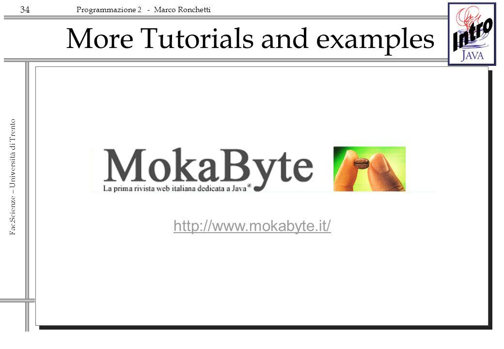 34 Fac.Scienze – Università di Trento Programmazione 2 - Marco Ronchetti More Tutorials and examples http://www.mokabyte.it/