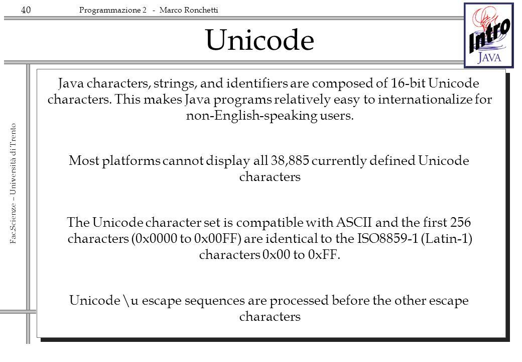 40 Fac.Scienze – Università di Trento Programmazione 2 - Marco Ronchetti Unicode Java characters, strings, and identifiers are composed of 16-bit Unic