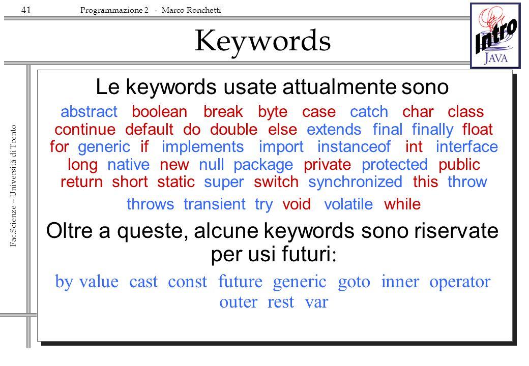 41 Fac.Scienze – Università di Trento Programmazione 2 - Marco Ronchetti Keywords Le keywords usate attualmente sono abstract boolean break byte case