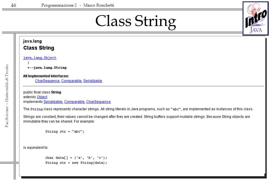 46 Fac.Scienze – Università di Trento Programmazione 2 - Marco Ronchetti Class String