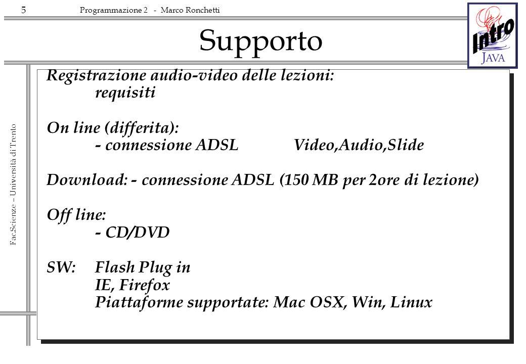 5 Fac.Scienze – Università di Trento Programmazione 2 - Marco Ronchetti Supporto Registrazione audio-video delle lezioni: requisiti On line (differita
