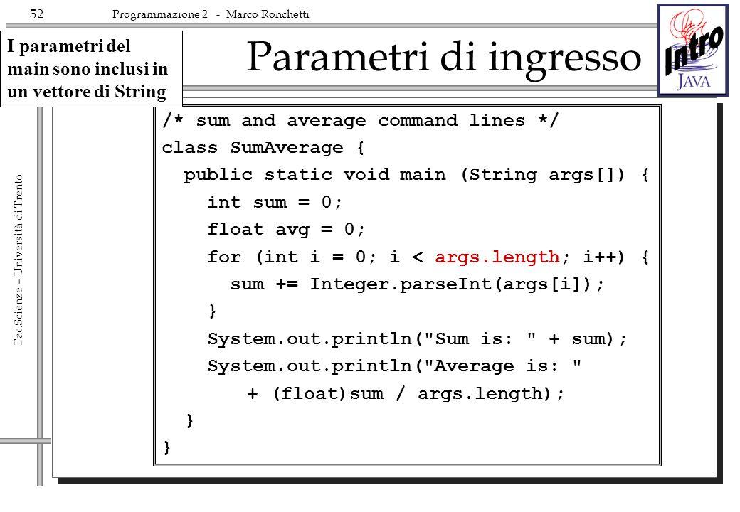 52 Fac.Scienze – Università di Trento Programmazione 2 - Marco Ronchetti Parametri di ingresso /* sum and average command lines */ class SumAverage {