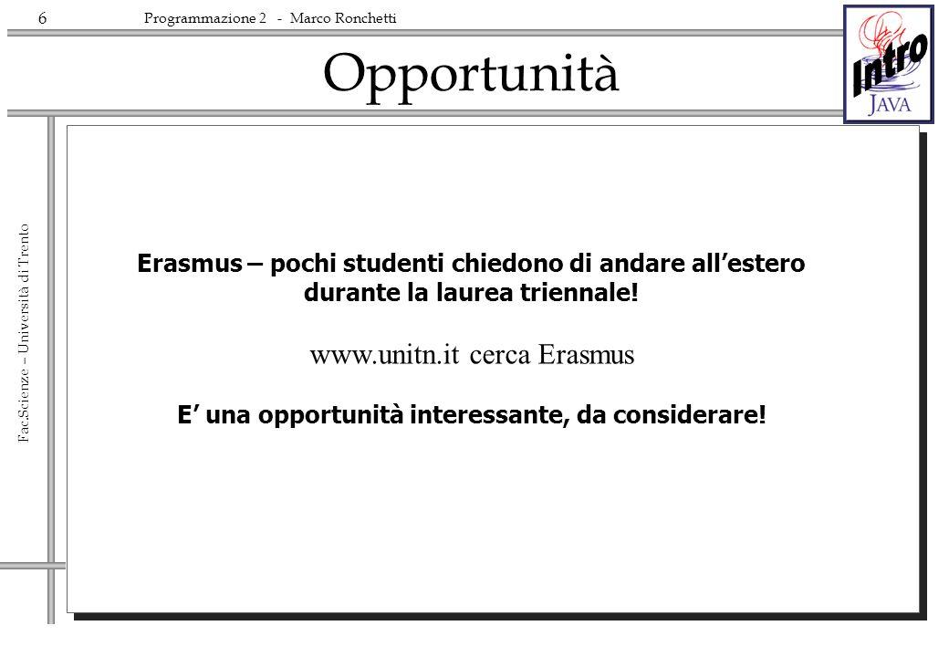 6 Fac.Scienze – Università di Trento Programmazione 2 - Marco Ronchetti Opportunità Erasmus – pochi studenti chiedono di andare allestero durante la l