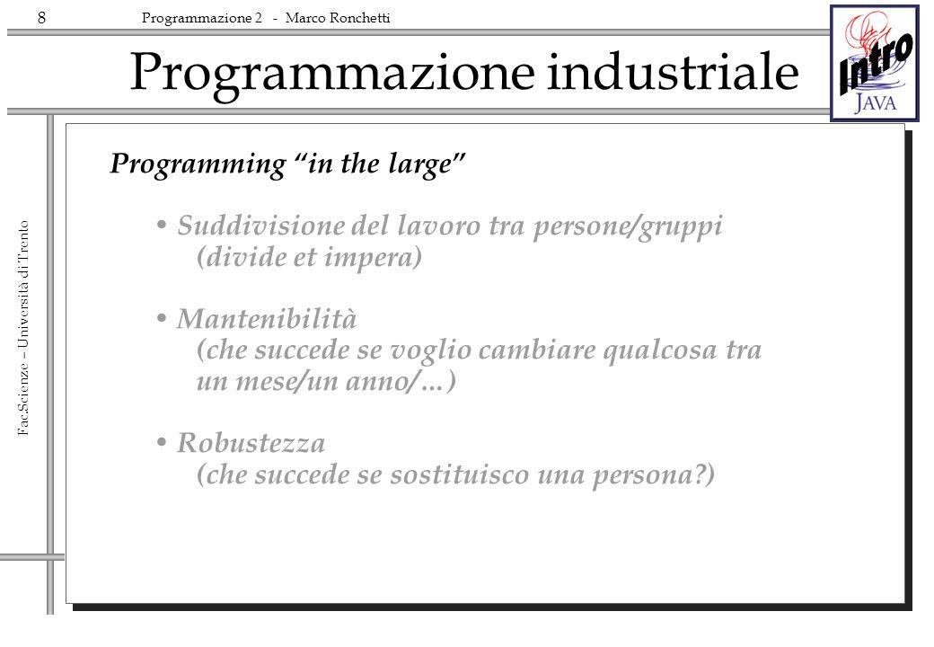 8 Fac.Scienze – Università di Trento Programmazione 2 - Marco Ronchetti Programmazione industriale Programming in the large Suddivisione del lavoro tr